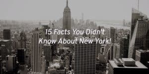15 Facts You Didn't Know About New York!